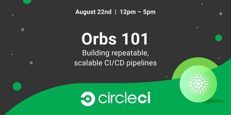 Orbs 101: Building repeatable, scalable CI/CD pipelines tickets