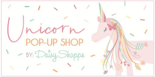 Unicorn Pop-Up Shop by Daisy Shoppe - VIP Opening Party