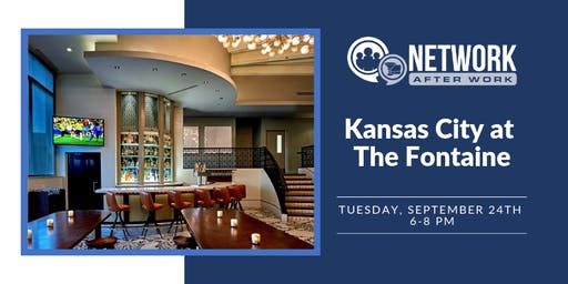 Network After Work Kansas City at The Fontaine