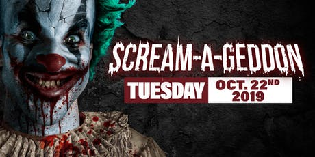 Tuesday October 22nd, 2019 - SCREAM-A-GEDDON tickets