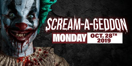 Monday October 28th, 2019 - SCREAM-A-GEDDON tickets