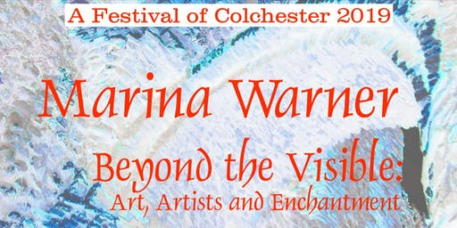 Marina Warner. BEYOND THE VISIBLE: Art, Artists and Enchantment