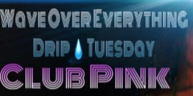 Drip Tuesday's
