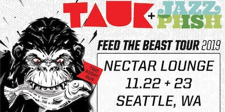 TAUK + Jazz Is Phsh: Feed The Beast Tour  (Saturday Night) tickets