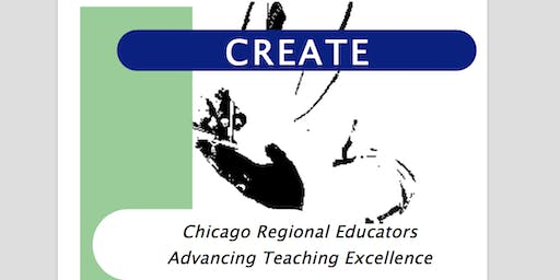 CREATE 2019 (Chicago Regional Educators Advancing Teaching Excellence)