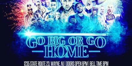 "GO Professional Wrestling® Presents  ""GO Big or GO Home!"" tickets"