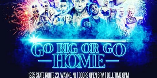 "GO Professional Wrestling® Presents  ""GO Big or GO Home!"""