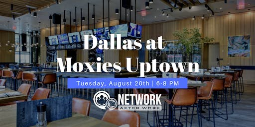 Network After Work Dallas at Moxies Uptown