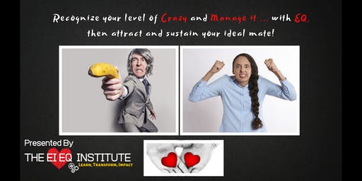 Recognize your level of CRAZY and MANAGE IT with EQ, then attract your ideal mate!
