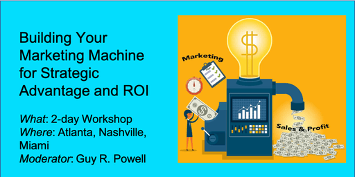 Building your Marketing Machine for Strategic Advantage and ROI - Atlanta