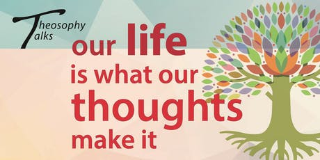 Our life is what our thoughts make it - Theosophy Talks tickets