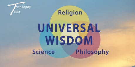Universal Wisdom: Religion + Philosophy + Science - Theosophy Talks tickets