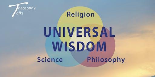 Universal Wisdom: Religion + Philosophy + Science - Theosophy Talks