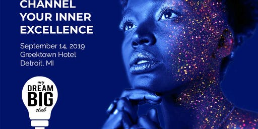 My Dream BIG Club 2019 Conference - Channel Your Inner Excellence