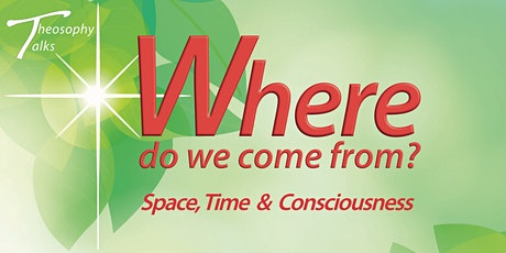 Where do we come from? Space, Time and Consciousness - Theosophy Talks tickets