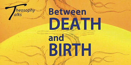Between death and birth - Theosophy Talks tickets