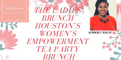 The Ladies Brunch Houston Celebrates 2 Years!: First Annual Women's Empowerment Tea Party Brunch tickets