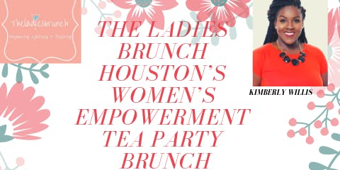 The Ladies Brunch Houston Celebrates 2 Years!: First Annual Women's Empowerment Tea Party Brunch