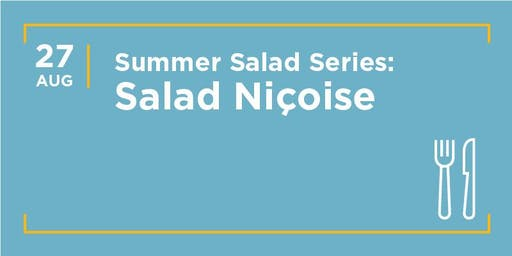 Summer Salad Cooking Class Series: Salad Niçoise, the French Classic