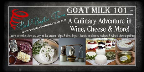 Goat Milk 101 - Sweet & Savory Addition (A Culinary Adventure in Wine, Cheese, Caramels & more...) tickets