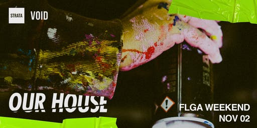 'OUR HOUSE' FLGA PRESENTED BY STRATA/VOID FT. WAX MOTIF