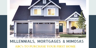 Millennials, Mortgages  & Mimosas- ABC's To Purchase Your First Home