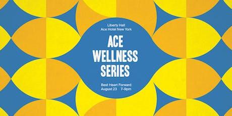 ACE WELLNESS SERIES: BEST HEART FORWARD tickets