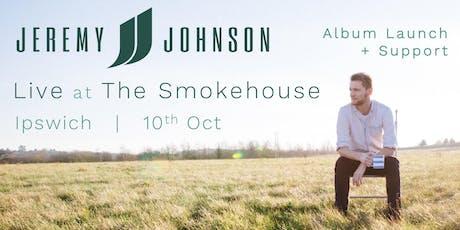Jeremy Johnson @ The Smokehouse (Album Launch) tickets
