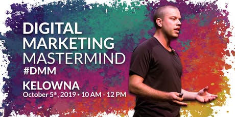 Digital Marketing Mastermind - Kelowna tickets