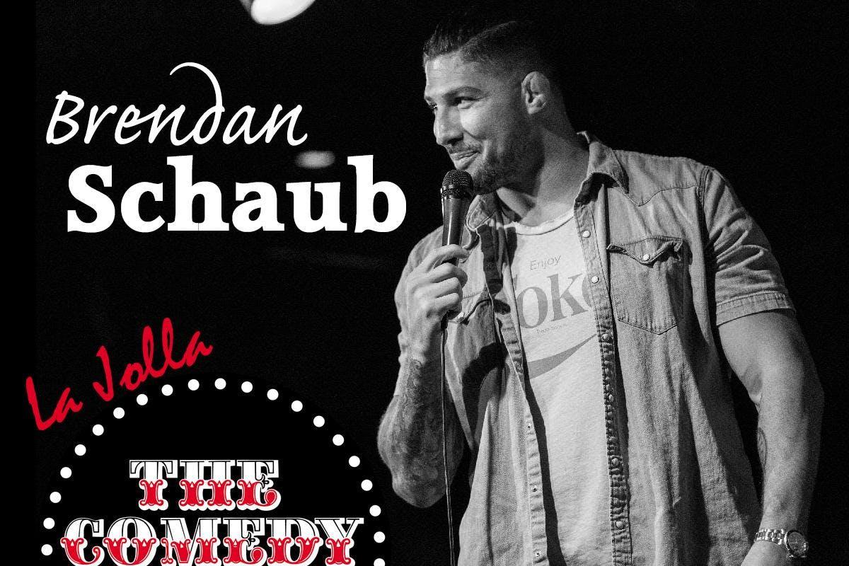 Brendan Schaub - Saturday - 730pm