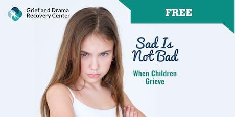 SAD IS NOT BAD: When Children Grieve tickets