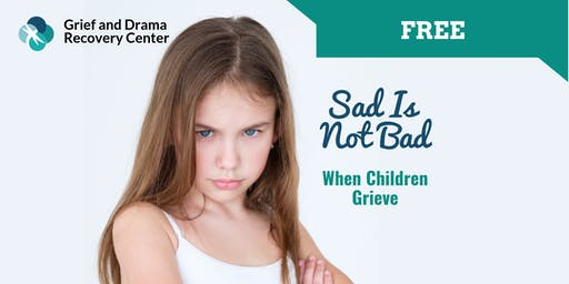 SAD IS NOT BAD: When Children Grieve