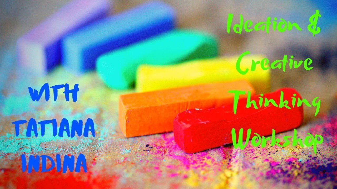 IDEATION & CREATIVE THINKING WORKSHOP with Tatiana Indina