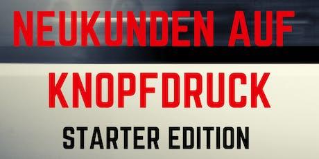 """""""NEUKUNDEN AUF KNOPFDRUCK"""" -Starter Edition- Tickets"""