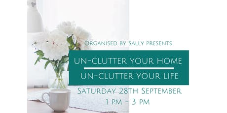 UN-CLUTTER YOUR HOME - UN-CLUTTER YOUR LIFE tickets