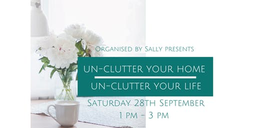 UN-CLUTTER YOUR HOME - UN-CLUTTER YOUR LIFE