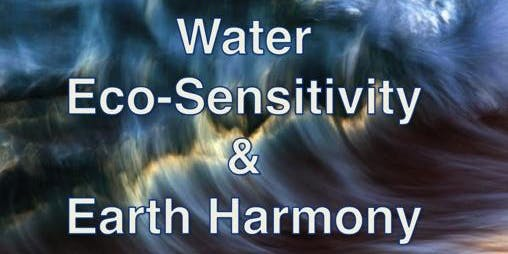 Water, Eco-Sensitivity & Earth Harmony     Workshop by Alanna Moore