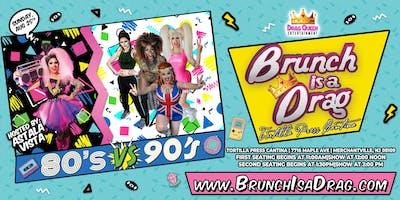 Brunch is a Drag Tortilla Press Cantina - 80's VS 90's!