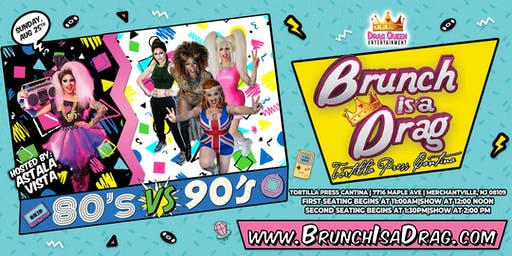 Brunch is a Drag Tortilla Press Cantina - 80's VS 90's!