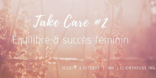 Take Care #2 : équilibre & succès féminin