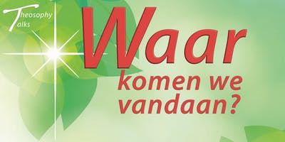 Waar komen we vandaan? - Theosophy Talks