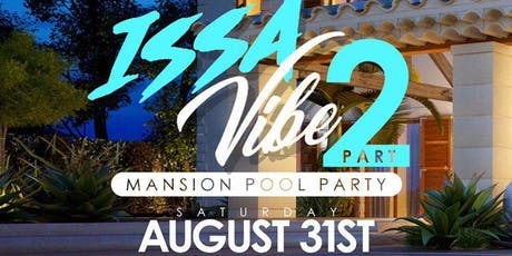 ISSA VIBE! MANSION POOL PARTY PART 2 tickets