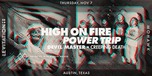 HIGH ON FIRE • POWER TRIP • DEVIL MASTER • CREEPING DEATH