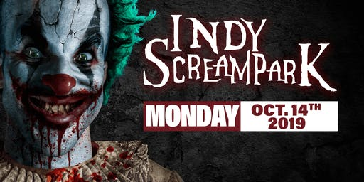Monday October 14th, 2019 - Indy Scream Park
