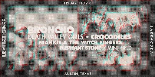 BRONCHO • DEATH VALLEY GIRLS • CROCODILES • ELEPHANT STONE •& MORE