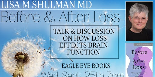 Talk and Discussion on How Loss Effects Brain Function with Dr. Lisa Shulman, neurologist and author of Before and After Loss