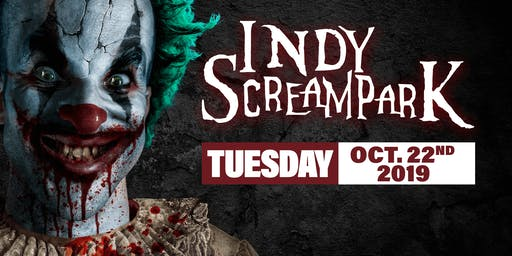 Tuesday October 22nd, 2019 - Indy Scream Park