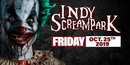 Friday October 25th, 2019 - Indy Scream Park