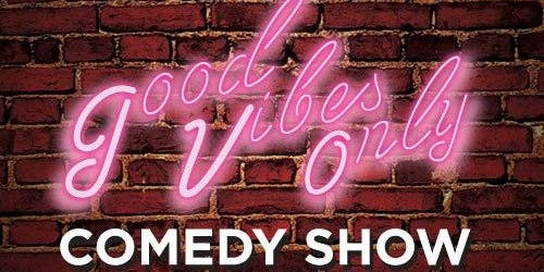 Good Vibes Comedy Show