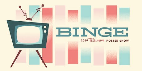 Binge : 2019 Television Poster Show tickets